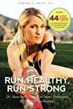 img - for Run Healthy, Run Strong: Dr. Steve Smith's guide to injury prevention and treatment for runners book / textbook / text book