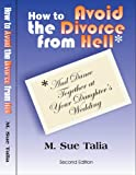 img - for How to Avoid the Divorce From Hell: (and dance together at your daughters wedding) book / textbook / text book
