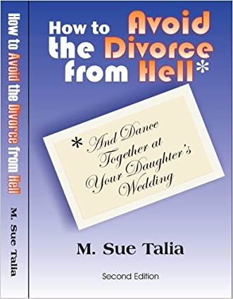 How to Avoid the Divorce From Hell: (and dance together at your daughters wedding) written by M. Sue Talia