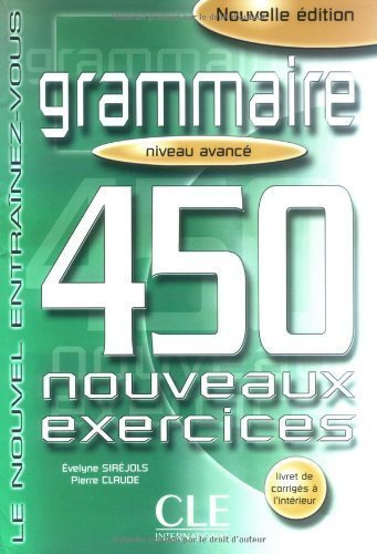 Grammaire 450 Exercises Textbook + Key (Advanced) (French Edition) 2nd (second) Edition by Sirejols published by Cle (1999) (450 Grammaire compare prices)