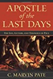 Apostle of the Last Days: The Life, Letters, and Theology of Paul (0825438926) by Pate, C. Marvin