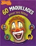 60 MAQUILLAGES POUR LES F�TES N.P.
