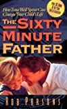 img - for The Sixty Minute Father: How Time Well Spent Can Change Your Child's Life book / textbook / text book