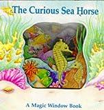 Curious Sea Horse Bb (Magic Window Books)