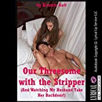 Our Threesome with the Stripper: And Watching My Husband Take Her Backdoor!: An FFM Menage a Trois Erotica Story with First Anal Sex | Kimmie Katt