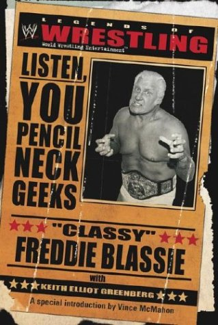 The Legends of Wrestling - 'Classy' Freddie Blassie: Listen, You Pencil Neck Geeks (WWE), Classy Freddie Blassie, Keith Elliot Greenberg