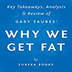 Why We Get Fat and What to Do About It, by Gary Taubes: Key Takeaways, Analysis & Review |  Eureka Books