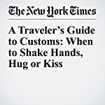 A Traveler's Guide to Customs: When to Shake Hands, Hug or Kiss | Andrew Jacobs