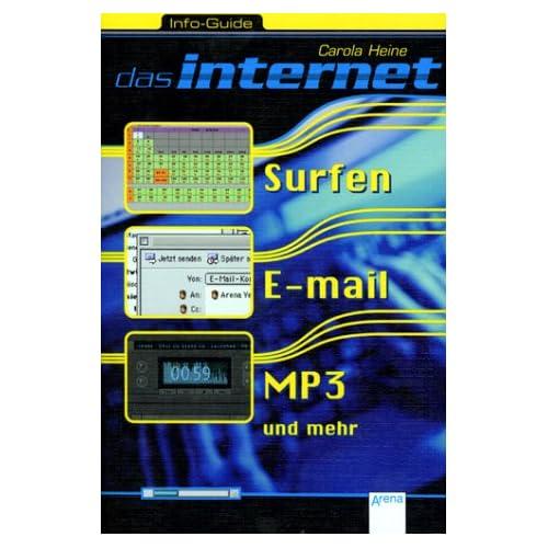 Info- Guide. Das Internet. Surfen, E-mail, MP3 und mehr. ( Ab 12 J.). Carola Heine