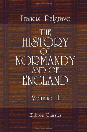 The History Of Normandy And Of England: Volume 3 front-920632