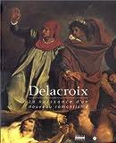 Delacroix : La naissance d'un nouveau romantisme
