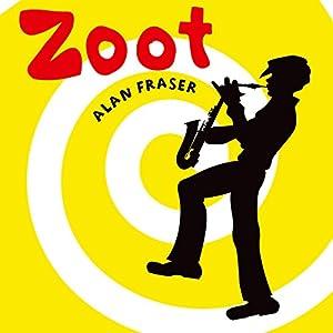 Zoot | [Alan Fraser]
