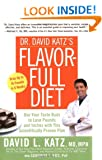 Dr. David Katz's Flavor-Full Diet: Use Your Tastebuds to Lose Pounds and Inches with this Scientifically Proven Plan