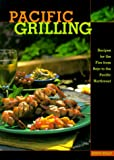 img - for Pacific Grilling: Recipes for the Fire from Baja to the Pacific Northwest book / textbook / text book