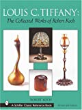 Louis C. Tiffany: The Collected Works of Robert Koch (Schiffer Classic Reference Book) (0764314009) by Koch, Robert