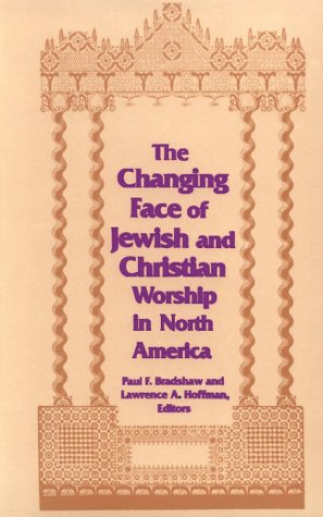 The Changing Face of Jewish and Christian Worship in North America (ND Two Liturgical Traditions)