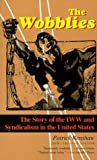 The Wobblies: The Story of Iww and Syndicalism in the United States (1566632730) by Renshaw, Patrick