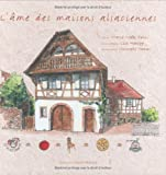 echange, troc Marie-Noële Denis, Lise Herzog, Christophe Hamm, Marie Le Goaziou - L'âme des maisons alsaciennes