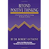 Beyond Positive Thinking: A No-Nonsense Formula for Getting the Results You Wantby Robert Anthony