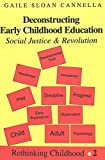 img - for Deconstructing Early Childhood Education: Social Justice and Revolution by Gaile Sloan Cannella (1997-12-30) book / textbook / text book