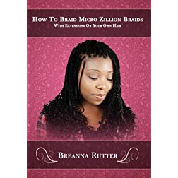 How To Braid Micro Zillion Braids With Extensions On Your Own Hair