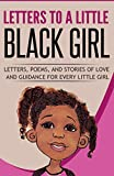 Letters to a Little Black Girl: Letters, Poems, and Stories of Love and Guidance for Every Little Girl