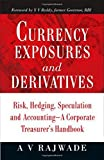 Currency Exposures and Derivatives: Risk, Hedging, Speculation and Accounting - A Corporate Treasurer's Handbook