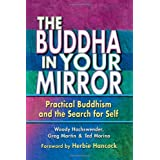 The Buddha in Your Mirror: Practical Buddhism and the Search for Self ~ Woody Hochswender