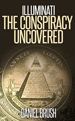 The Illuminati: The Conspiracy Uncovered - Daniel Brush