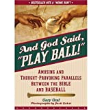 img - for By Gary Graf And God Said Play Ball: Amusing and Thought-provoking Parallels Between the Bible and Baseball book / textbook / text book