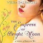 Empress of Bright Moon: A Novel of Empress Wu Hörbuch von Weina Dai Randel Gesprochen von: Emily Woo Zeller