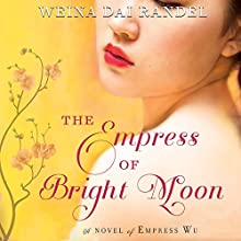 Empress of Bright Moon: A Novel of Empress Wu Audiobook by Weina Dai Randel Narrated by Emily Woo Zeller