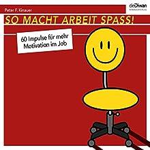 So macht Arbeit Spaß! 60 Impulse für mehr Motivation im Job Hörbuch von Peter F. Kinauer Gesprochen von: Lutz Magnus Schäfer