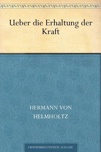Hermann von Helmholtz - Ueber die Erhaltung der Kraft (German Edition)