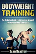 Bodyweight Training: The Definitive Guide For Increasing Strength Through Bodyweight Exercises (Healthy Ways to Lose Weight Book 2)