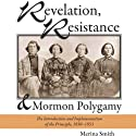 Revelation, Resistance, and Mormon Polygamy: The Introduction and Implementation of the Principle, 1830-1853 (       UNABRIDGED) by Merina Smith Narrated by Lisa Baney