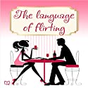 Language of Flirting (       UNABRIDGED) by Irene Nova Narrated by Ann Smith