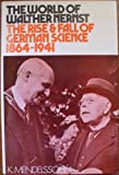 img - for The world of Walther Nernst;: The rise and fall of German science, 1864-1941 book / textbook / text book