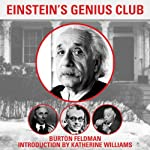 Einstein's Genius Club: The True Story of a Group of Scientists Who Changed the World | Burton Feldman,Katherine Williams