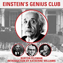 Einstein's Genius Club: The True Story of a Group of Scientists Who Changed the World (       UNABRIDGED) by Burton Feldman, Katherine Williams Narrated by Victor Bevine