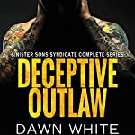 Deceptive Outlaw: Sinister Sons Syndicate, Book 2 | Dawn White