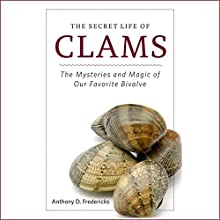 The Secret Life of Clams: The Mysteries and Magic of Our Favorite Shellfish (       UNABRIDGED) by Anthony Fredericks Narrated by Jason Culp