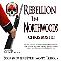 Rebellion in Northwoods Audiobook by Chris Bostic Narrated by Eddie Frierson