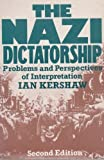 The Nazi Dictatorship: Problems and Perspectives of Interpretation (034049008X) by Kershaw, Ian