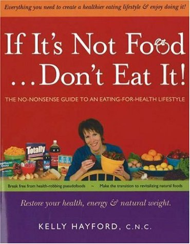 If It's Not Food, Don't Eat It! The No-nonsense Guide to an Eating-for-Health Lifestyle