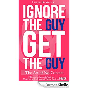 Ignore the Guy, Get the Guy: The Art of No Contact - A Woman's Survival Guide to Mastering A Breakup and Taking Back Her Power (English Edition)