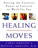 img - for Healing Moves: How to Cure, Relieve, and Prevent Common Ailments with Exercise book / textbook / text book