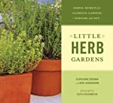 img - for Little Herb Gardens: Simple Secrets for Glorious Gardens--Indoors and Out book / textbook / text book