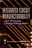 img - for Integrated Circuit Manufacturability: The Art of Process and Design Integration book / textbook / text book