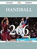 Handball 266 Success Secrets - 266 Most Asked Questions On Handball - What You Need To Know